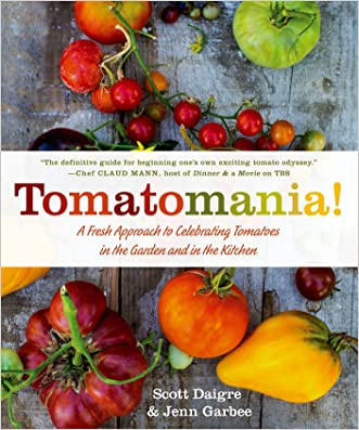 Tomatomania!: A Fresh Approach to Celebrating Tomatoes in the Garden and in the Kitchen written by Scott Daigre