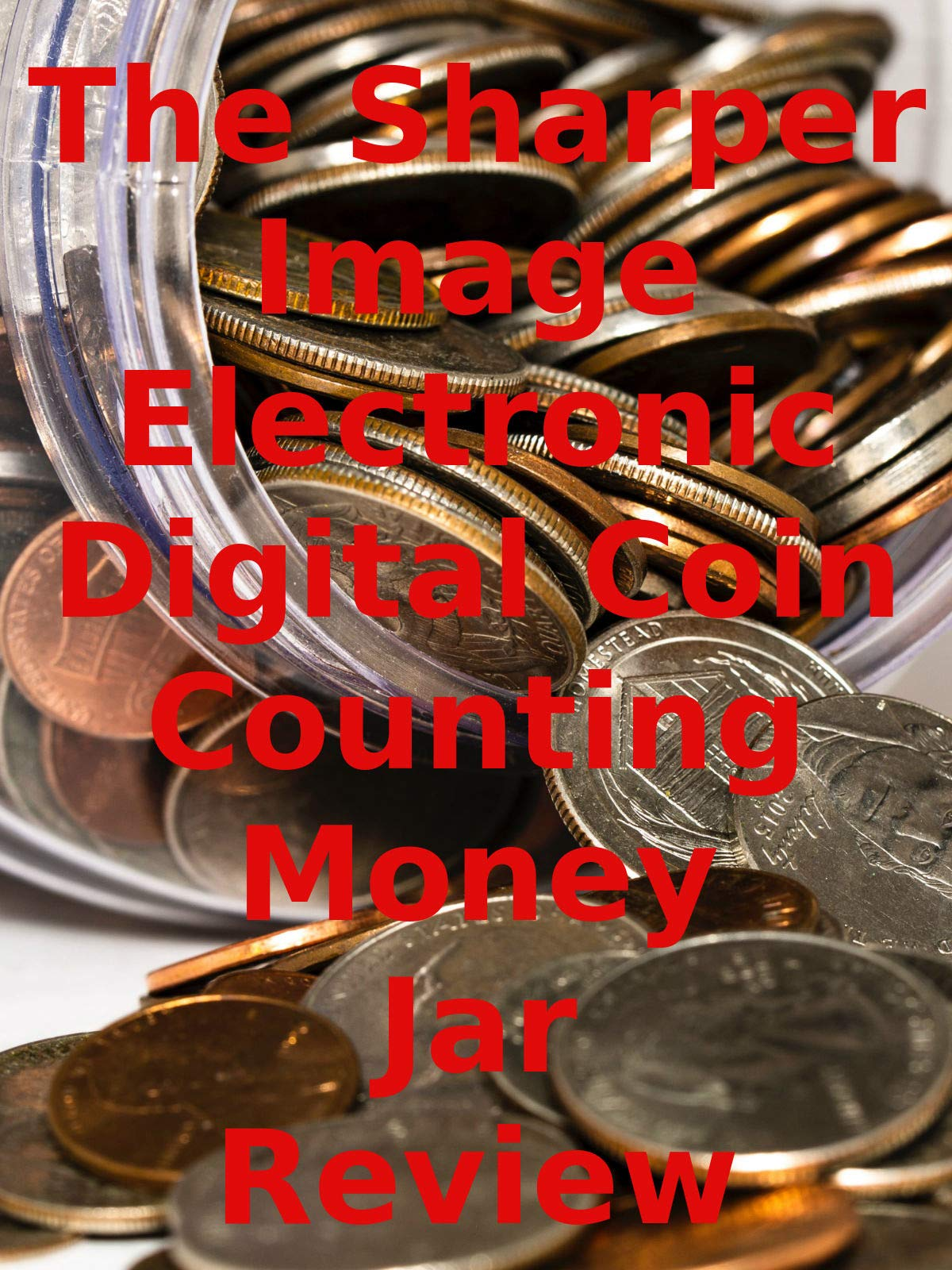 Review: The Sharper Image Electronic Digital Coin Counting Money Jar Review on Amazon Prime Video UK