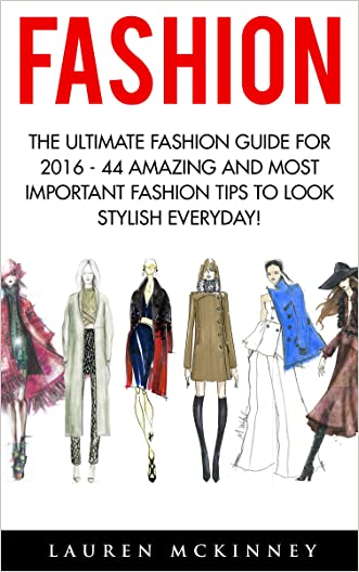 Fashion: The Ultimate Fashion Guide for 2016 - 44 Amazing and Most Important Fashion Tips To Look Stylish Everyday! (Fashion Design, Style, Fashion Guide)