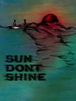 Sun Don't Shine [HD]