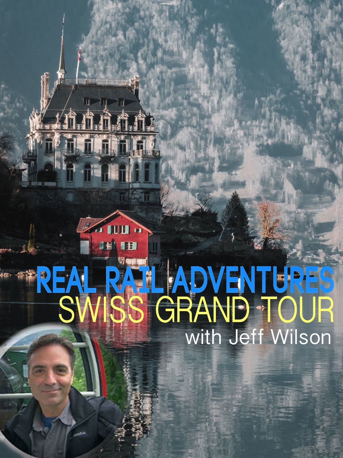 Real Rail Adventures: Swiss Grand Tour