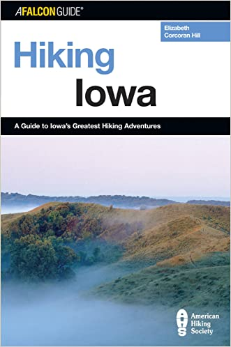 Hiking Iowa: A Guide To Iowa's Greatest Hiking Adventures (State Hiking Guides Series)