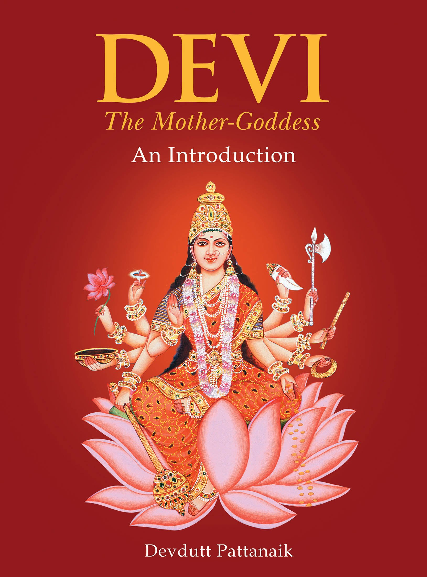 Devi/The Mother Goddess An Introduction