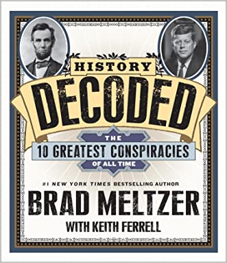 History Decoded: The Ten Greatest Conspiracies of All Time written by Brad Meltzer