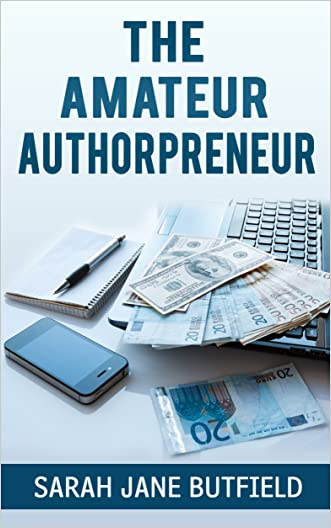The Amateur Authorpreneur (The What, Why, Where, When, Who & How Book Promotion Series 2) written by Sarah Jane Butfield