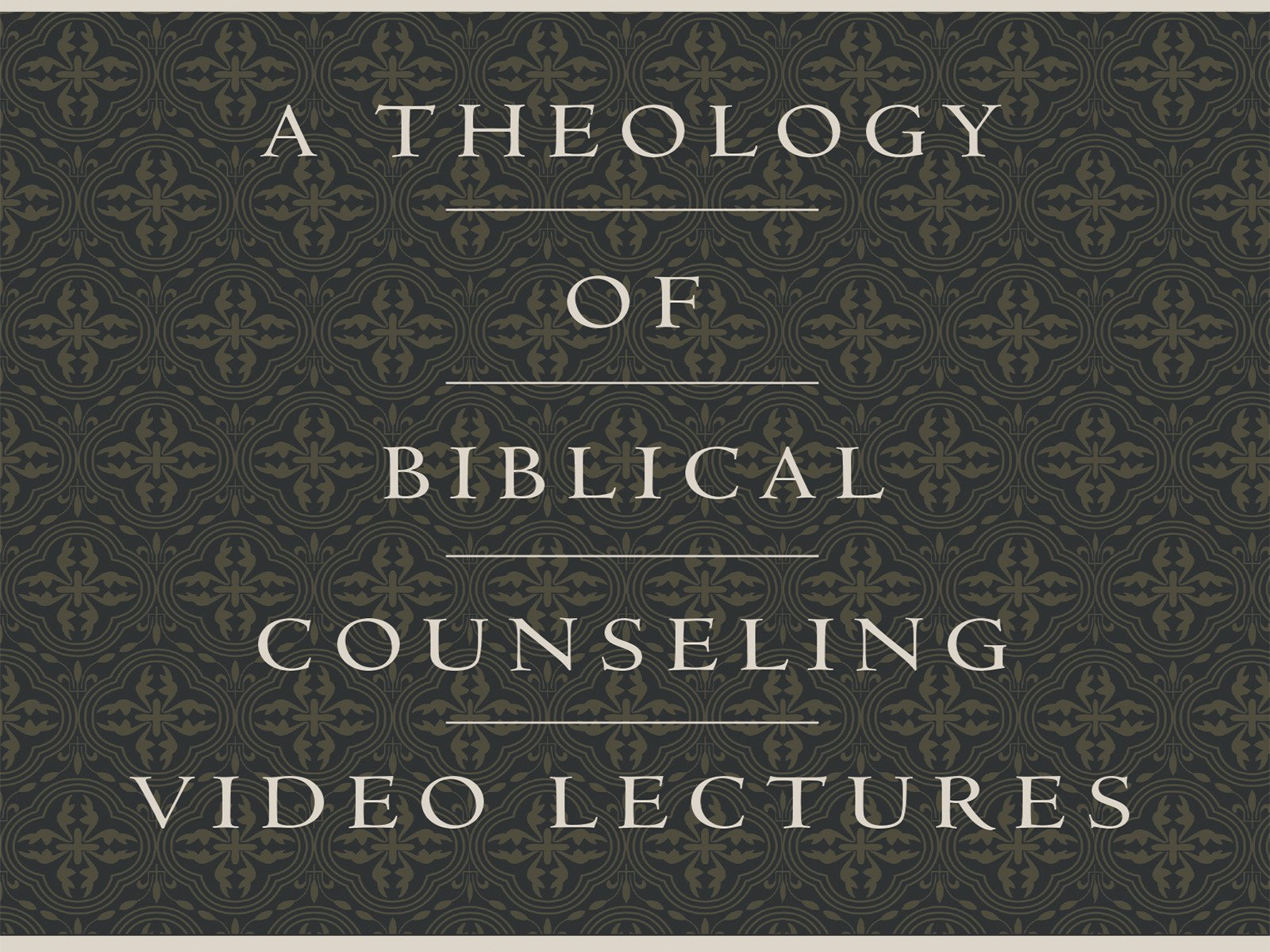 A Theology of Biblical Counseling Video Lectures - Season 1