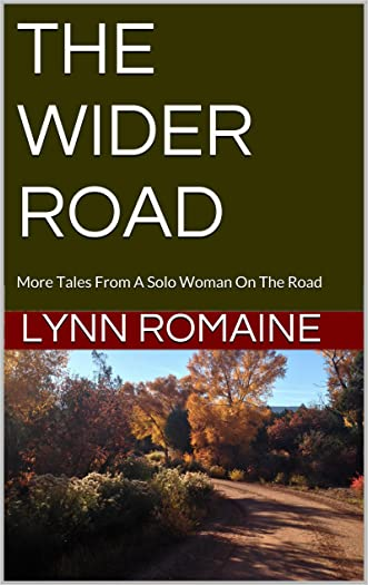 THE WIDER ROAD: More Tales From A Solo Woman On The Road