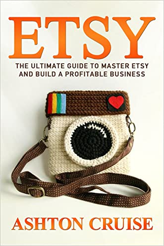 Etsy: Etsy Business For Beginners! Master Etsy and Build a Profitable Business in NO TIME! (Etsy, Etsy for Beginners, Etsy Business, Etsy Secrets, Etsy Books, Etsy Series)