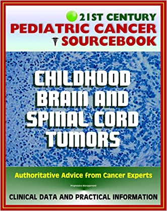 21st Century Pediatric Cancer Sourcebook: Brain and Spinal Cord Tumors - Neuroectodermal, Medulloblastoma, Glioma, Astrocytoma, Craniopharyngioma, Craniopharyngioma, CNS Tumors, Others
