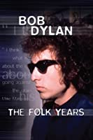 Bob Dylan: The Folk Years