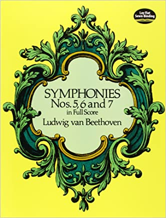 Symphonies Nos. 5, 6 and 7 in Full Score (Dover Music Scores) written by Ludwig van Beethoven