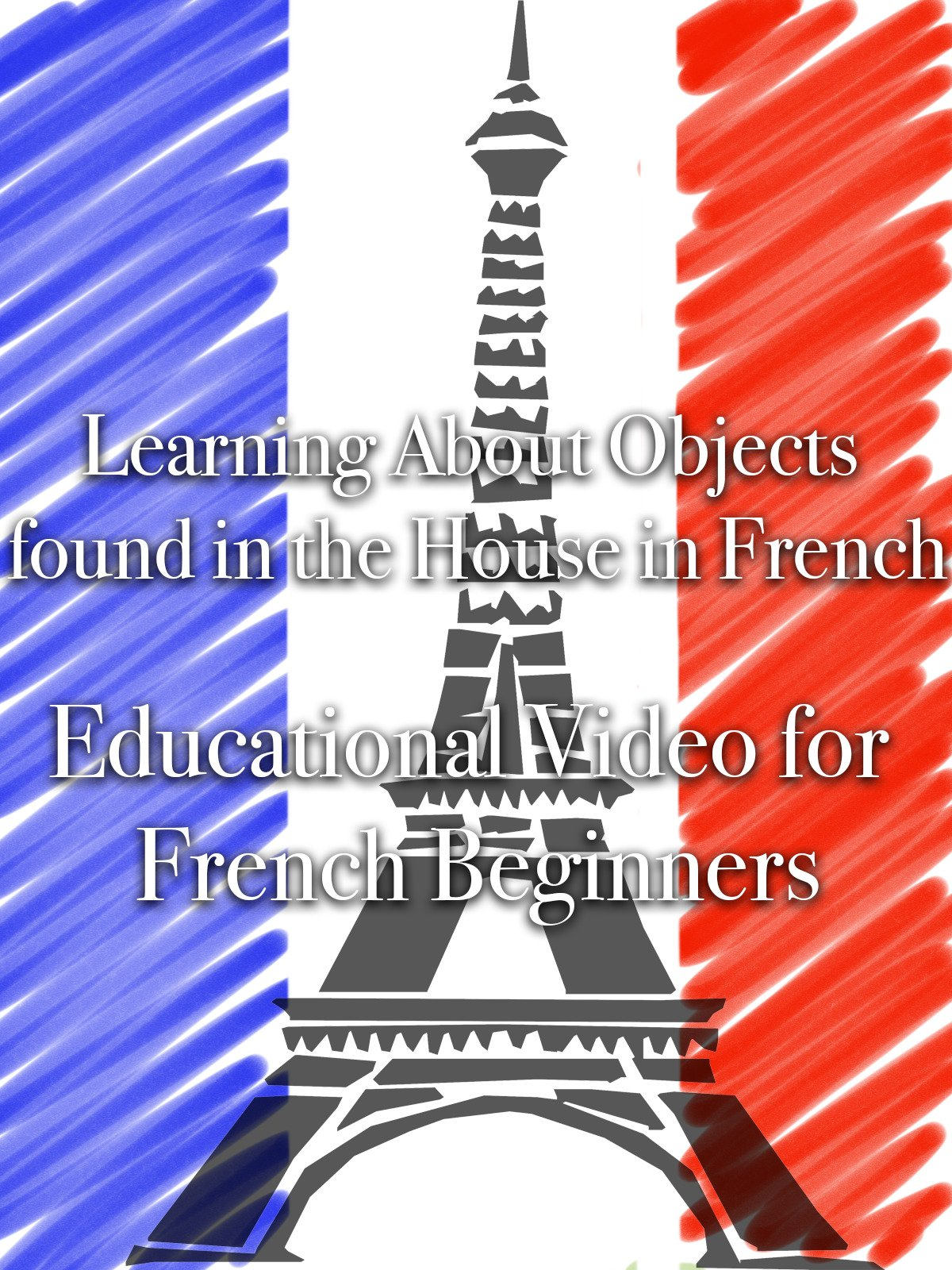 Learning About Objects found in the House in French Educational Video for French Beginners