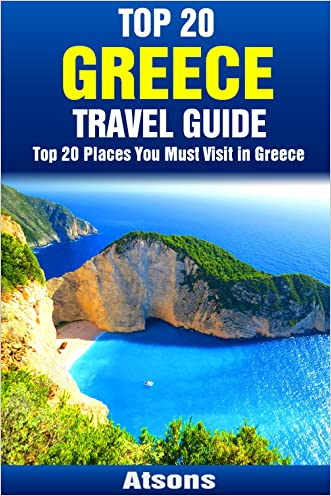Top 20 Places to Visit in Greece - Top 20 Greece Travel Guide (Includes Athens, Rhodes, Santorini, Corfu, Mykonos, Zakynthos, Meteora, Kos & More) (Europe Travel Series Book 6) written by Atsons