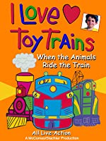 I Love Toy Trains - When the Animals Ride the Train