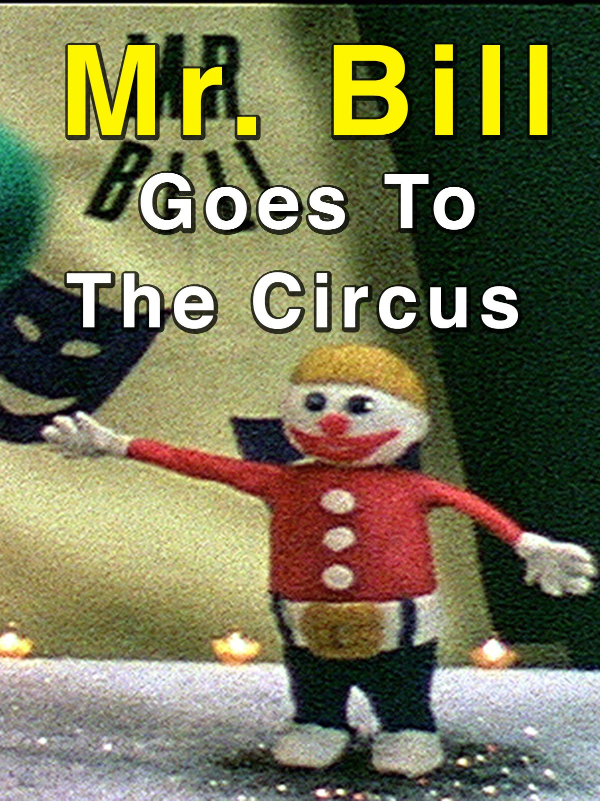 Mr. Bill Goes To The Circus