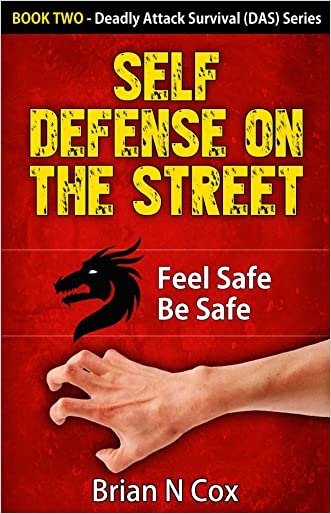 Self Defense on the Street: Feel Safe Be Safe (Deadly Attack Survival Book 2)