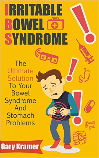 Irritable Bowel Syndrome: The Ultimate Solution To Your Bowel Syndrome And Stomach Problems (IBS, Bowel Diet, Gastroenterology, Digestion)