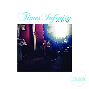 The Dears – Times Infinity, Volume One