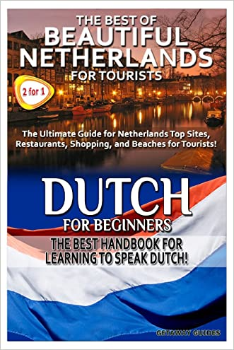 The Best of Beautiful Netherlands for Tourists & Dutch for Beginners (Travel Guide Box Set) (Volume 7)