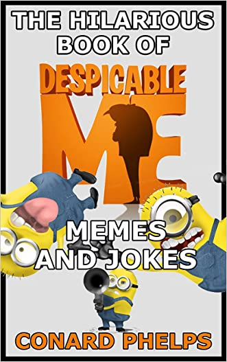 The Hilarious Book Of Despicable Me Memes And Jokes