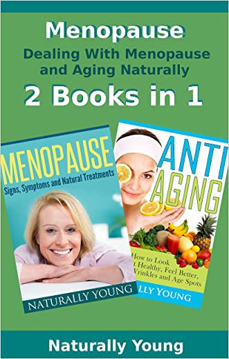 Menopause: 2 Books in 1, Dealing with Menopause and Aging Naturally (Going Through Menopause, Natural Anti Aging Diet and Techniques)