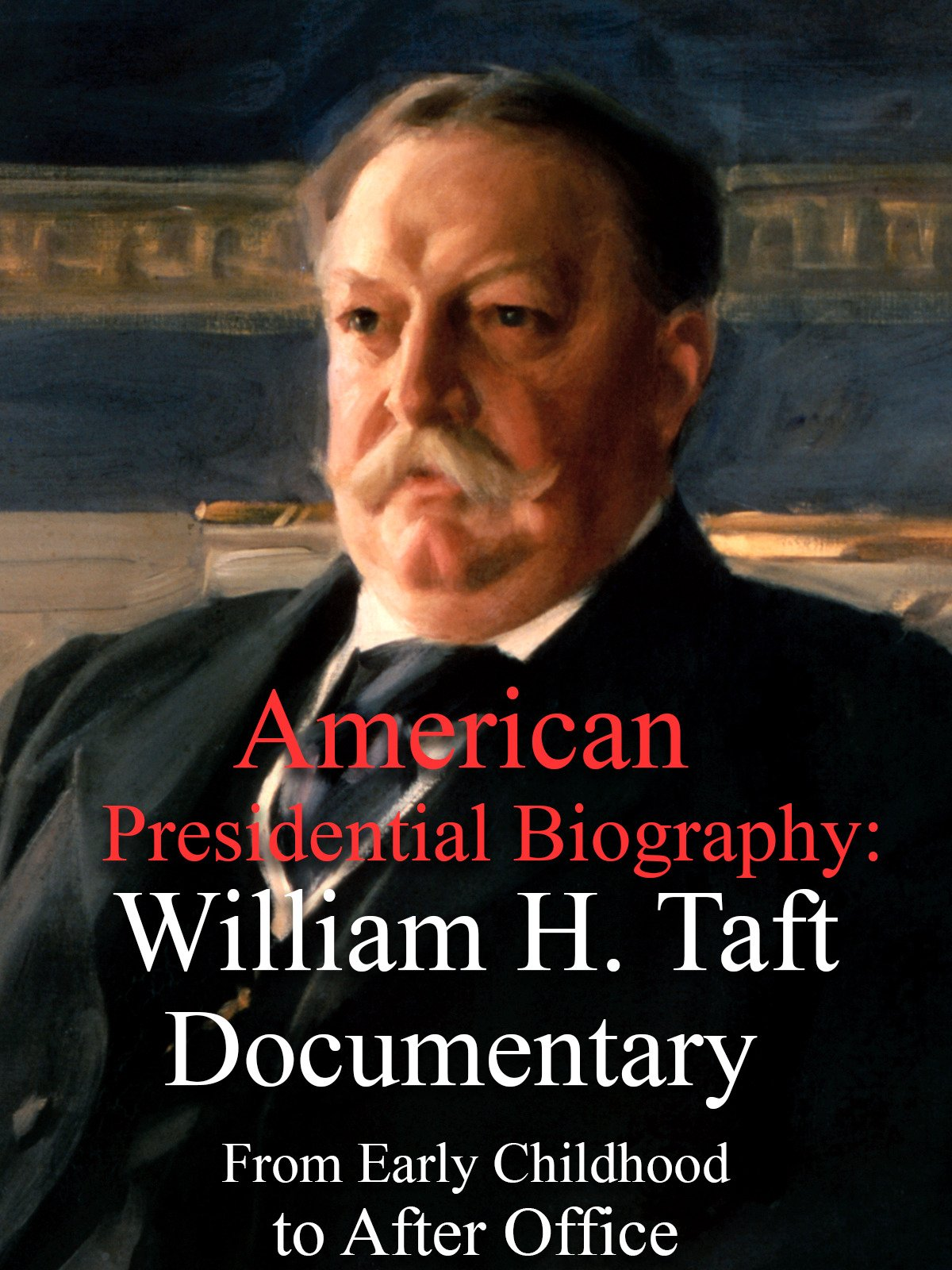 American Presidential Biography: William H. Taft Documentary From Early Childhood to After Office
