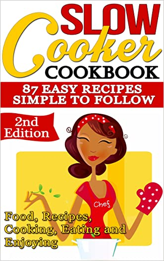 Slow Cooker: Cookbook: 87 Easy Recipes - Simple to Follow: Food, Recipes, Cooking, Eating and Enjoying - 2nd Edition (Crockpot, Crockpot Recipes, Easy ... Healthy Habits, Eating Well, Meal Planning)
