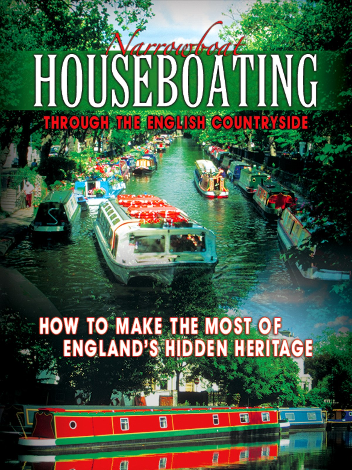 Narrowboat Houseboating Through the English Countryside: How to Make the Most of England's Hidden Heritage