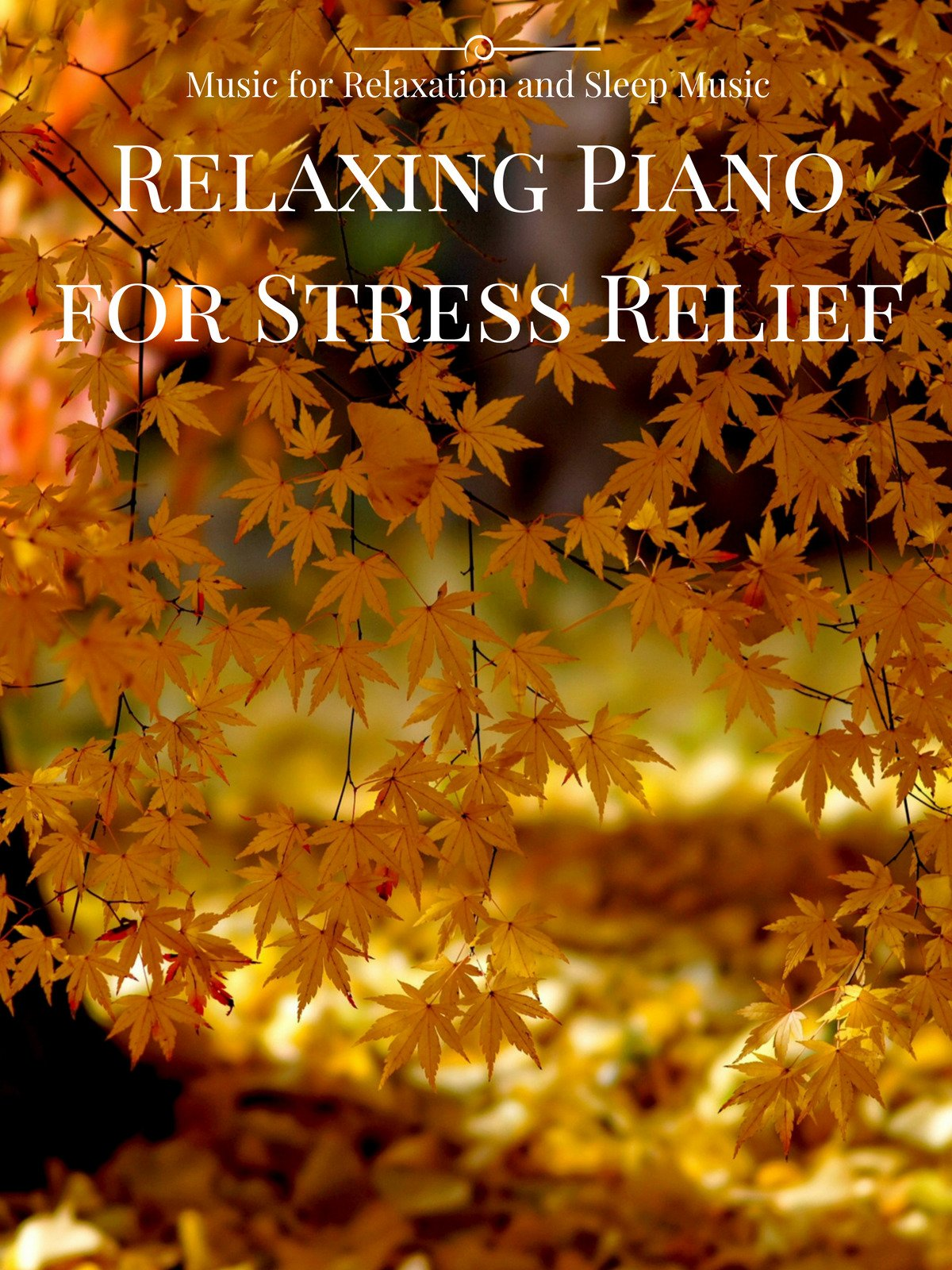 Relaxing Piano for Stress Relief