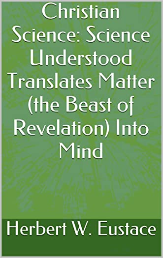 Christian Science: Science Understood Translates Matter (the Beast of Revelation) Into Mind