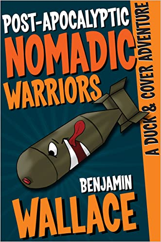 Post-Apocalyptic Nomadic Warriors (A Duck & Cover Adventure Post-Apocalyptic Series Book 1) written by Benjamin Wallace