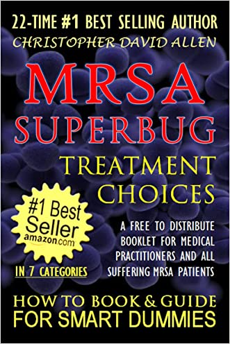 MRSA SUPERBUG TREATMENT CHOICES - A FREE TO DISTRIBUTE BOOKLET FOR MEDICAL PRACTITIONERS AND ALL SUFFERING MRSA PATIENTS - HOW TO BOOK & GUIDE FOR SMART DUMMIES