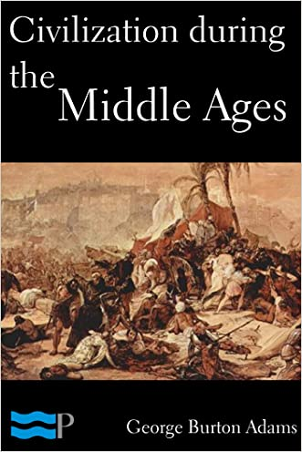 Civilization during the Middle Ages written by George Burton Adams