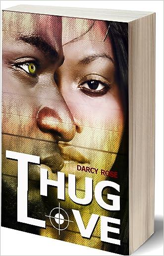 African American Romance: Thug Love Full Series Book (Thug Romance, BBW Romance, African American Romance, Hood Romance, Urban Romance, New Adult Romance, ... Urban Thug Hood Romance Series) written by Darcy Rose
