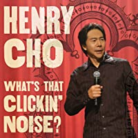 Henry Cho: What's That Clickin' Noise?