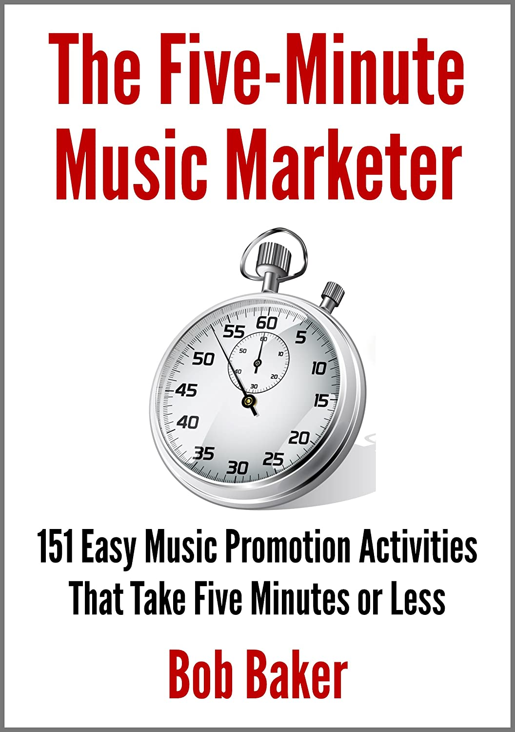 Five-Minute Music Marketer Book by Bob Baker