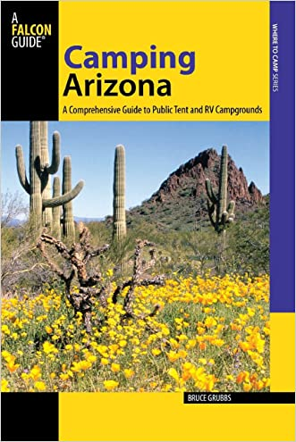 Camping Arizona: A Comprehensive Guide To Public Tent And RV Campgrounds (State Camping Series)