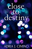 Close to Destiny [Kindle Edition]