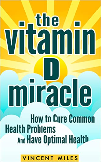VITAMIN D: How to Cure Common Health Problems and Have Optimal Health (Vitamin D3) (Vitamins and Supplements, Vitamin D, Natural Cures Book 1) written by Vincent Miles