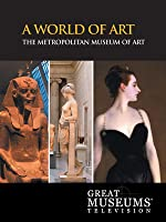 GREAT MUSEUMS: The Metropolitan Museum of Art: A World of Art