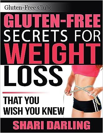 GLUTEN-FREE CLUB: GLUTEN-FREE SECRETS FOR WEIGHT LOSS: That You Wish You Knew written by Shari Darling
