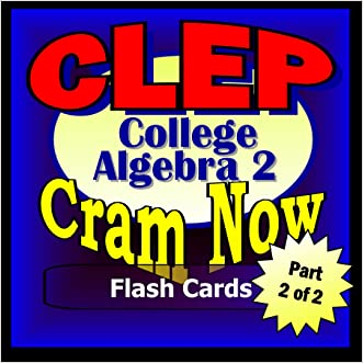 CLEP Prep Test COLLEGE ALGEBRA Advanced Algebra Part 2 of 2 Flash Cards--CRAM NOW!--CLEP Exam Review Book & Study Guide (CLEP Cram Now!)