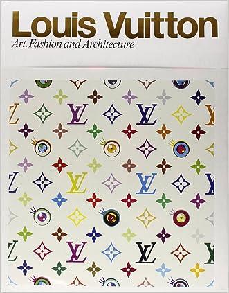 Louis Vuitton: Art, Fashion and Architecture written by Jill Gasparina
