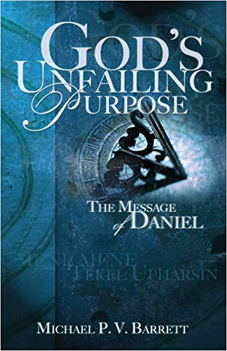 God's Unfailing Purpose: The Message of Daniel written by Michael P. V. Barrett