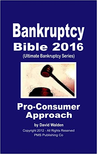 Bankruptcy Bible 2016: The Only Pro-Consumer/Pro-Active Approach to Filing Bankruptcy (Ultimate Bankruptcy Series)