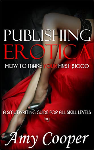 Publishing Erotica: How to Make Your First $1,000 (Smutwriting Guide)
