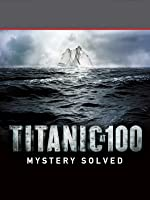 Titanic 100: Mystery Solved