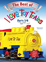 The Best of I Love Toy Trains, Parts 1-6