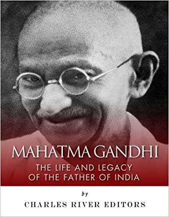 Mahatma Gandhi: The Life and Legacy of the Father of India written by Charles River Editors