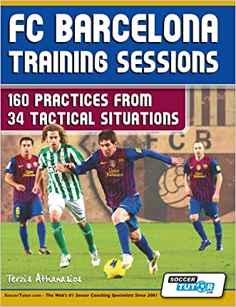 FC Barcelona Training Sessions: 160 Practices from 34 Tactical Situations written by Athanasios Terzis